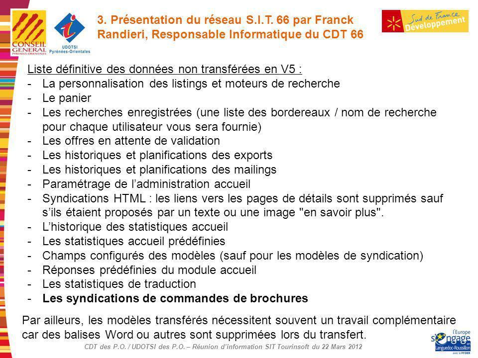 CDT des P.O. / UDOTSI des P.O. – Réunion dinformation SIT Tourinsoft du 22 Mars 2012 Liste définitive des données non transférées en V5 : -La personna