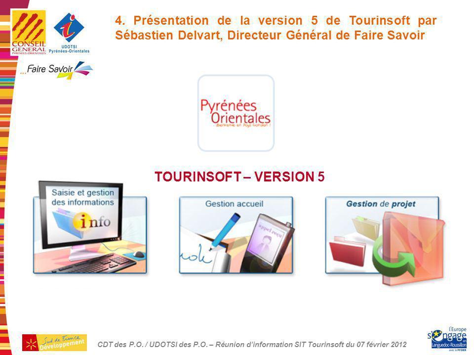 CDT des P.O. / UDOTSI des P.O. – Réunion dinformation SIT Tourinsoft du 22 Mars 2012 TOURINSOFT – VERSION 5 4. Présentation de la version 5 de Tourins