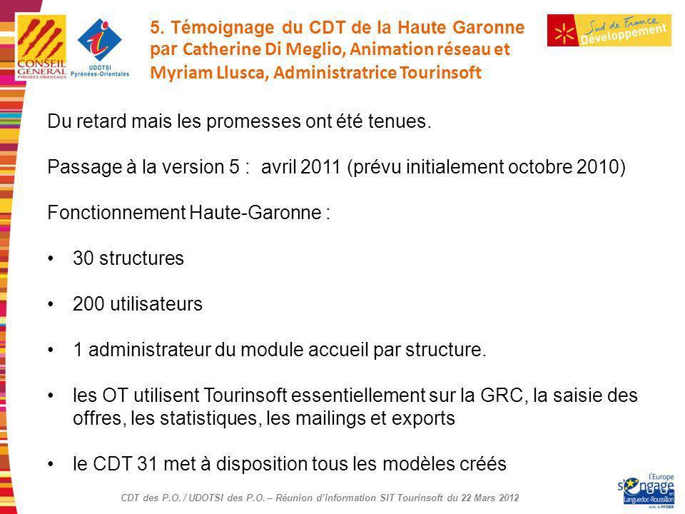 CDT des P.O. / UDOTSI des P.O. – Réunion dinformation SIT Tourinsoft du 22 Mars 2012 5. Témoignage du CDT de la Haute Garonne par Catherine Di Meglio,
