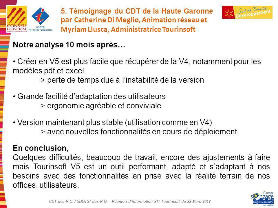 CDT des P.O. / UDOTSI des P.O. – Réunion dinformation SIT Tourinsoft du 22 Mars 2012 Notre analyse 10 mois après… Créer en V5 est plus facile que récu