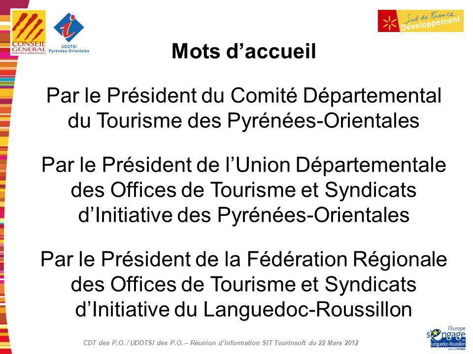 CDT des P.O. / UDOTSI des P.O. – Réunion dinformation SIT Tourinsoft du 22 Mars 2012 Mots daccueil Par le Président du Comité Départemental du Tourism