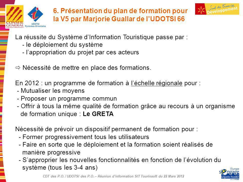 CDT des P.O. / UDOTSI des P.O. – Réunion dinformation SIT Tourinsoft du 22 Mars 2012 6. Présentation du plan de formation pour la V5 par Marjorie Gual
