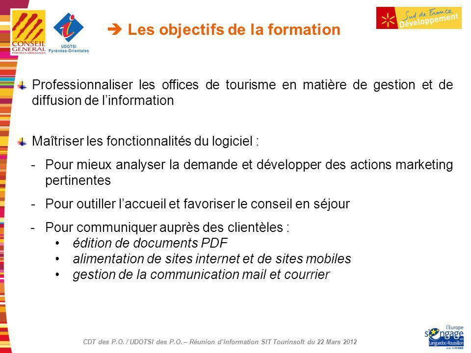 CDT des P.O. / UDOTSI des P.O. – Réunion dinformation SIT Tourinsoft du 22 Mars 2012 Les objectifs de la formation Professionnaliser les offices de to