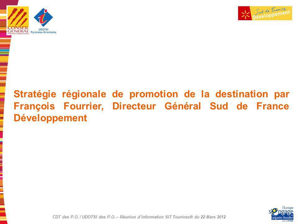 CDT des P.O. / UDOTSI des P.O. – Réunion dinformation SIT Tourinsoft du 22 Mars 2012 Stratégie régionale de promotion de la destination par François F