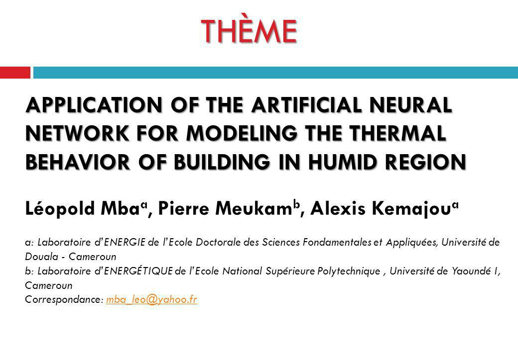 THÈME APPLICATION OF THE ARTIFICIAL NEURAL NETWORK FOR MODELING THE THERMAL BEHAVIOR OF BUILDING IN HUMID REGION THÈME APPLICATION OF THE ARTIFICIAL N
