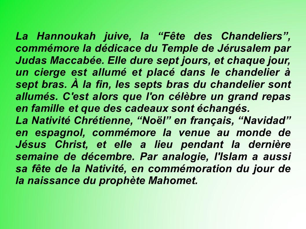La Hannoukah juive, la Fête des Chandeliers, commémore la dédicace du Temple de Jérusalem par Judas Maccabée.