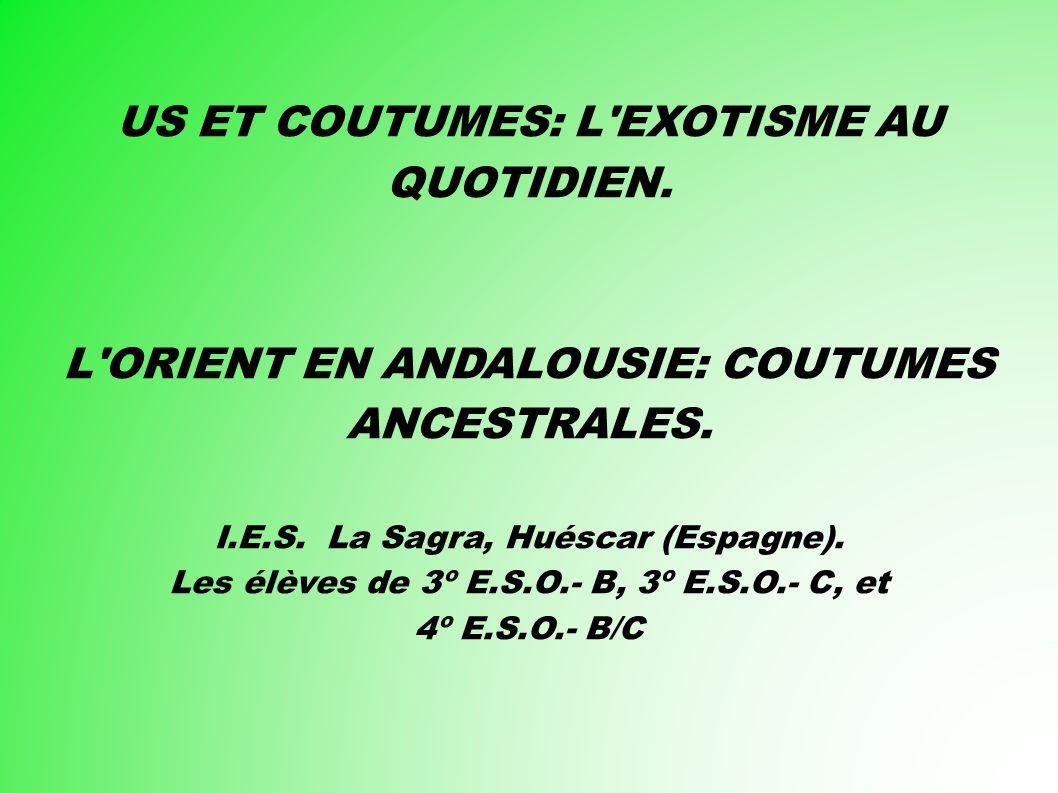 US ET COUTUMES: L EXOTISME AU QUOTIDIEN. L ORIENT EN ANDALOUSIE: COUTUMES ANCESTRALES.