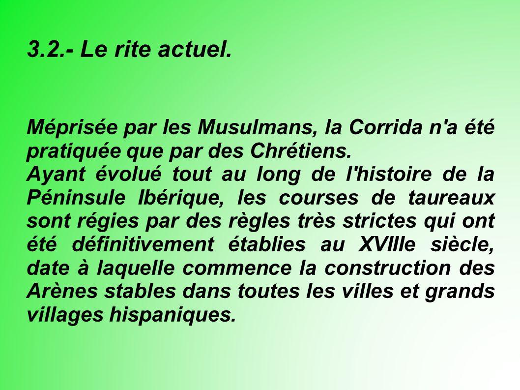 Méprisée par les Musulmans, la Corrida n a été pratiquée que par des Chrétiens.