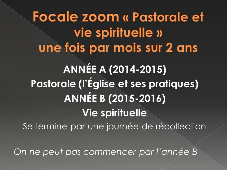 ANNÉE A (2014-2015) Pastorale (lÉglise et ses pratiques) ANNÉE B (2015-2016) Vie spirituelle Se termine par une journée de récollection On ne peut pas commencer par lannée B