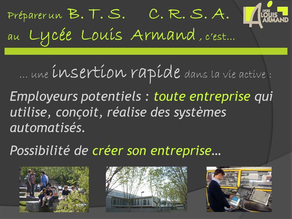 Préparer un B. T. S. C. R. S. A. au Lycée Louis Armand, cest… … une insertion rapide dans la vie active : Employeurs potentiels : toute entreprise qui