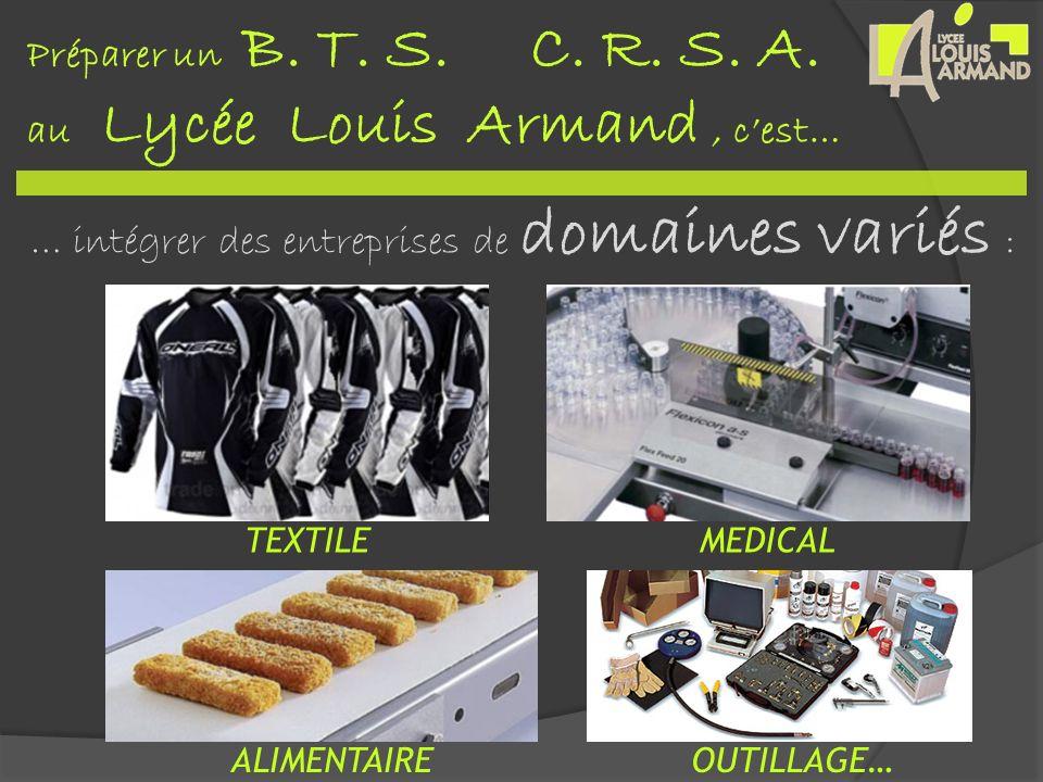Préparer un B. T. S. C. R. S. A. au Lycée Louis Armand, cest… … intégrer des entreprises de domaines variés : TEXTILEMEDICAL ALIMENTAIREOUTILLAGE…
