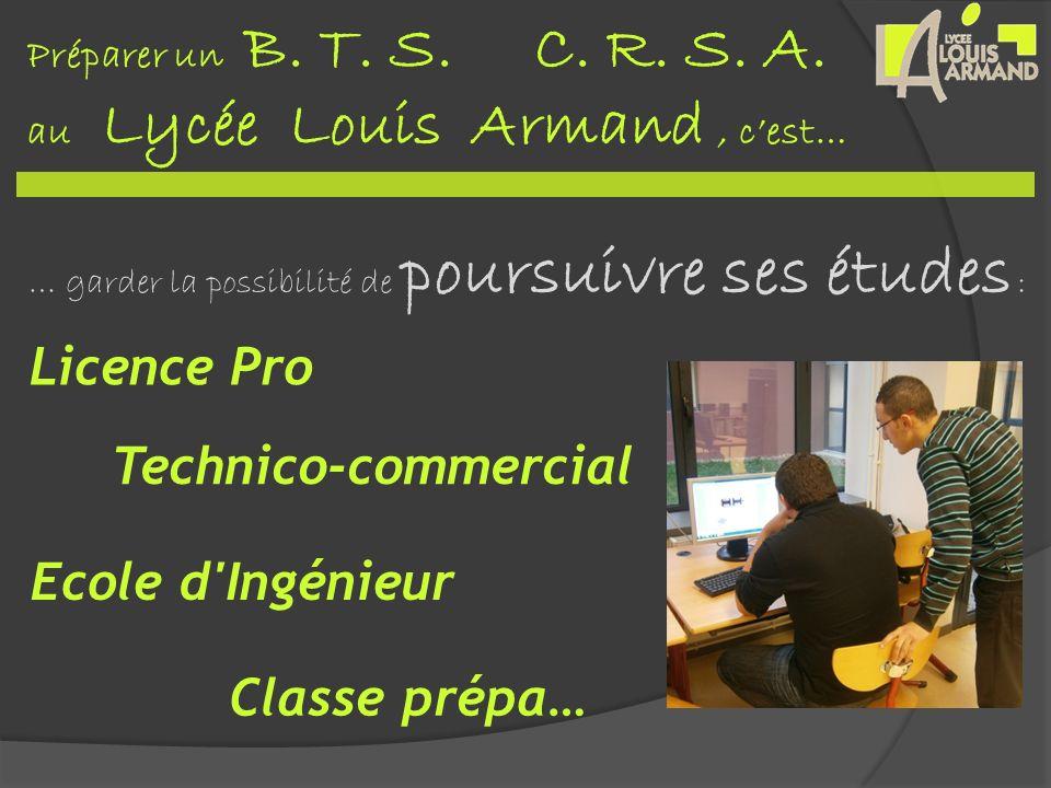 Préparer un B. T. S. C. R. S. A. au Lycée Louis Armand, cest… … garder la possibilité de poursuivre ses études : Classe prépa… Licence Pro Technico-co