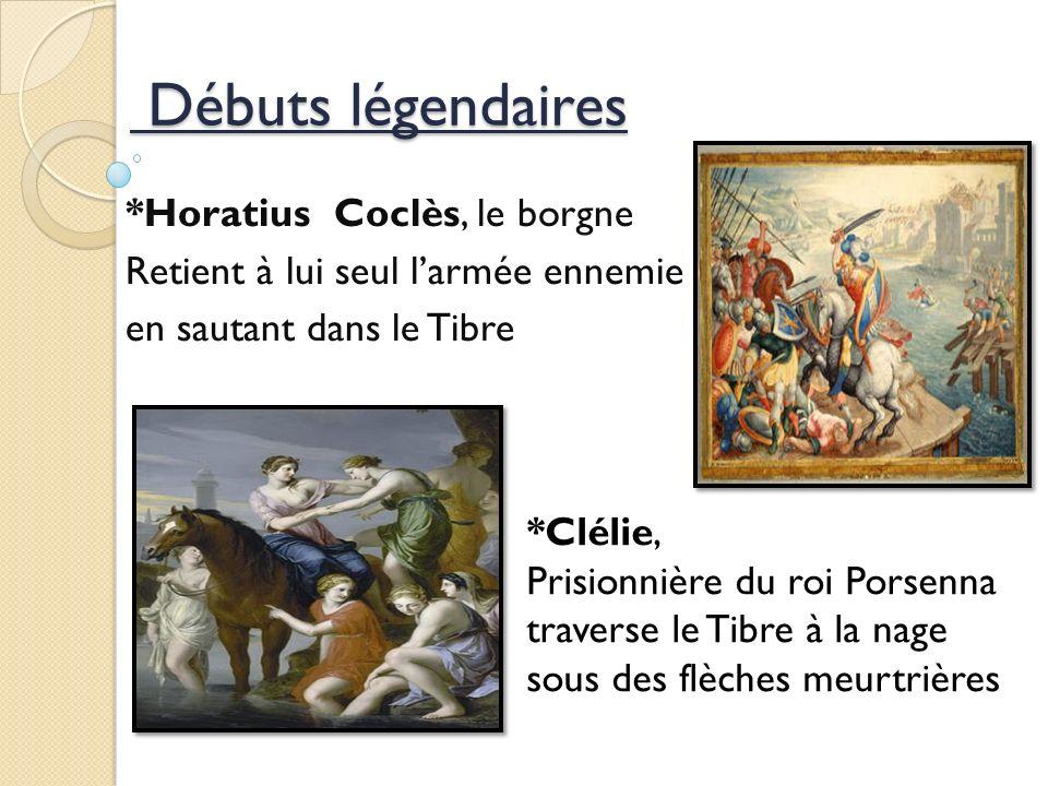 Débuts légendaires Débuts légendaires *Horatius Coclès, le borgne Retient à lui seul larmée ennemie en sautant dans le Tibre *Clélie, Prisionnière du