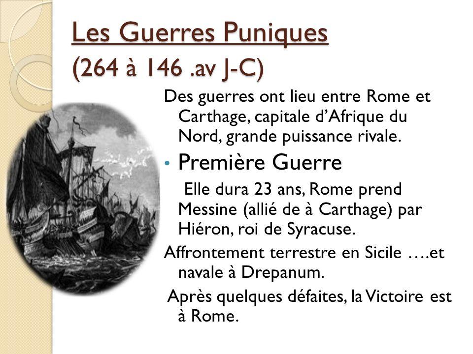Les Guerres Puniques ( 264 à 146.av J-C) Des guerres ont lieu entre Rome et Carthage, capitale dAfrique du Nord, grande puissance rivale. Première Gue