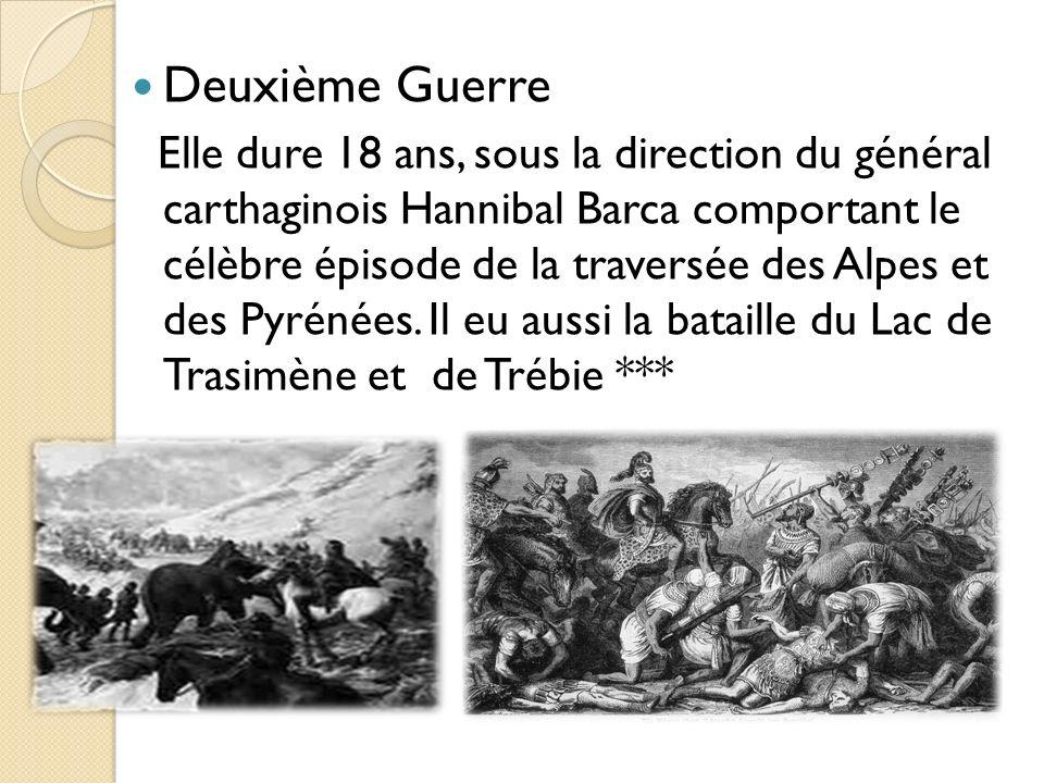 Deuxième Guerre Elle dure 18 ans, sous la direction du général carthaginois Hannibal Barca comportant le célèbre épisode de la traversée des Alpes et