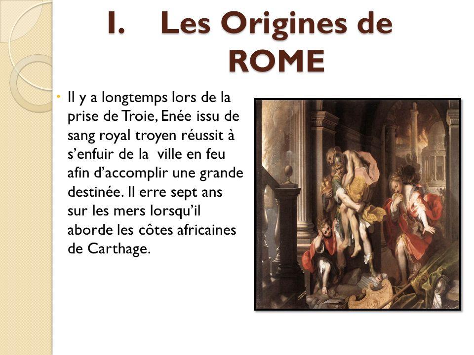 I.Les Origines de ROME Il y a longtemps lors de la prise de Troie, Enée issu de sang royal troyen réussit à senfuir de la ville en feu afin daccomplir
