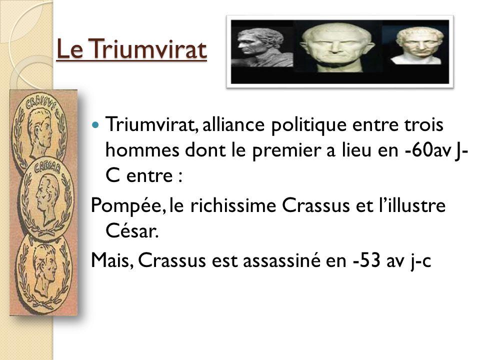 Le Triumvirat Triumvirat, alliance politique entre trois hommes dont le premier a lieu en -60av J- C entre : Pompée, le richissime Crassus et lillustr
