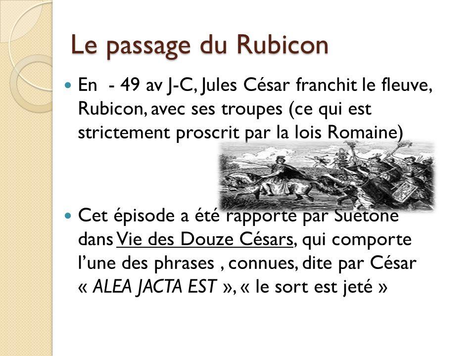 Le passage du Rubicon En - 49 av J-C, Jules César franchit le fleuve, Rubicon, avec ses troupes (ce qui est strictement proscrit par la lois Romaine)