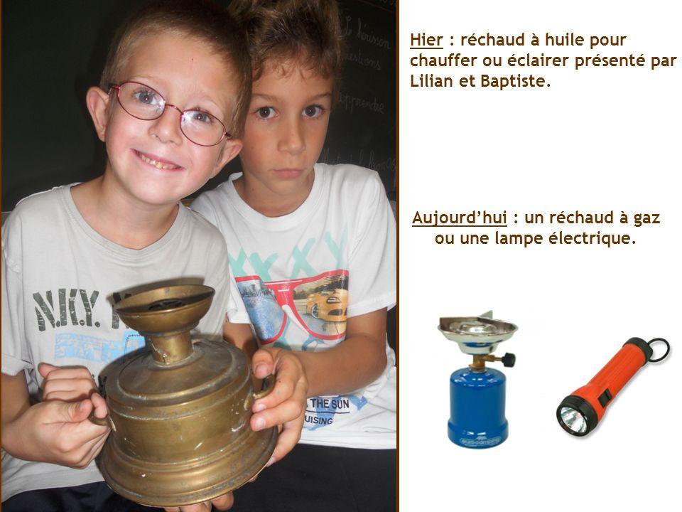 Hier : réchaud à huile pour chauffer ou éclairer présenté par Lilian et Baptiste. Aujourdhui : un réchaud à gaz ou une lampe électrique.