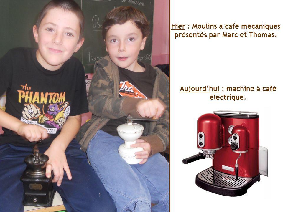 Hier : Moulins à café mécaniques présentés par Marc et Thomas. Aujourdhui : machine à café électrique.