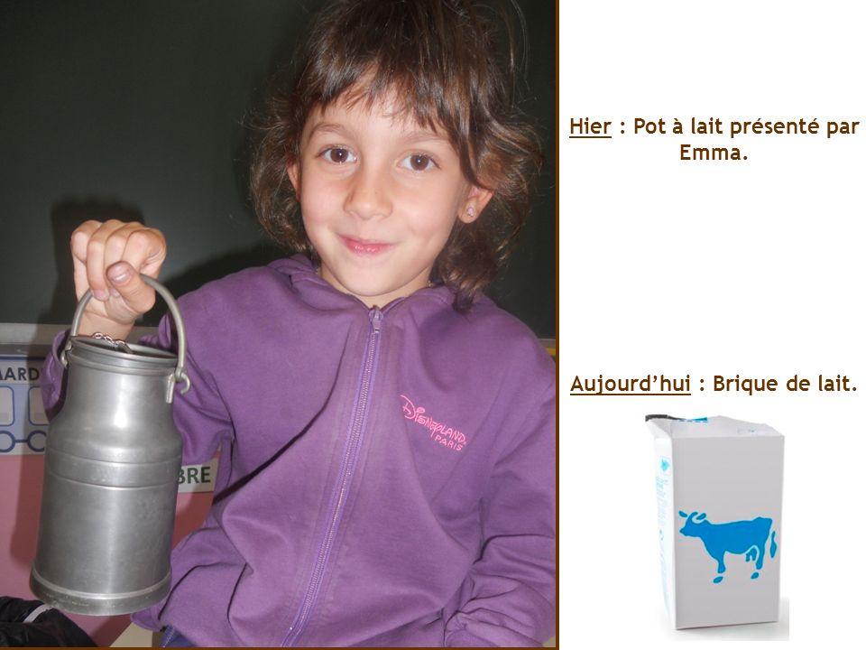 Hier : Pot à lait présenté par Emma. Aujourdhui : Brique de lait.
