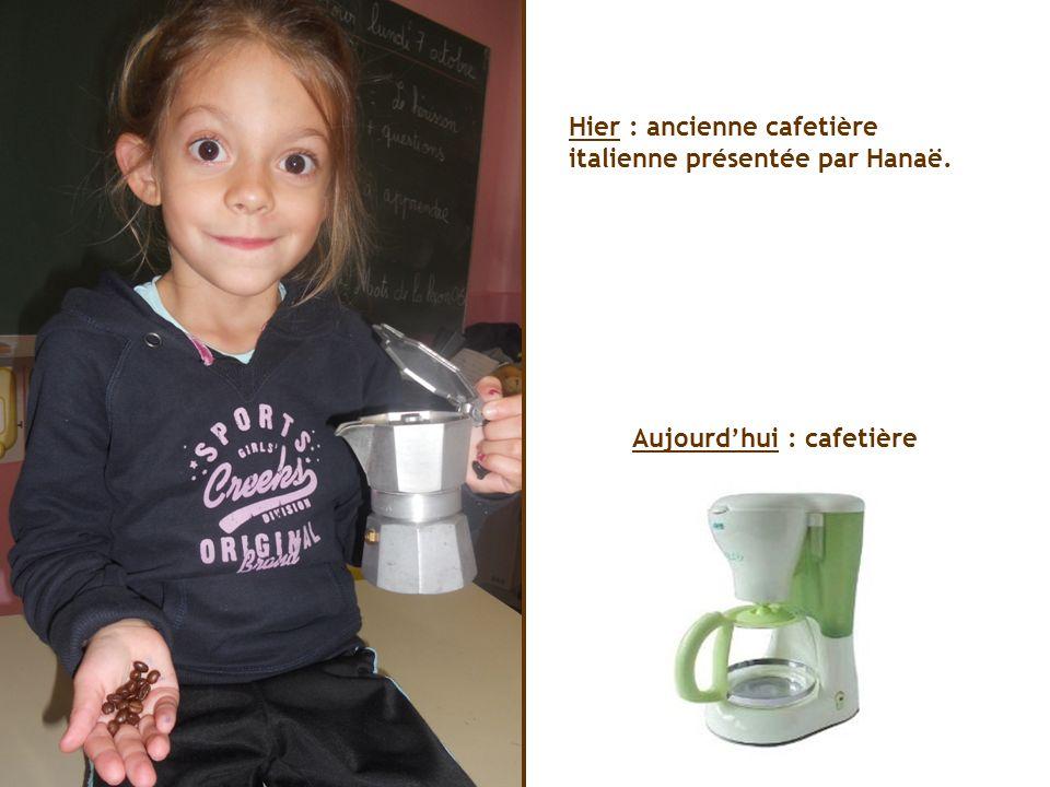 Hier : ancienne cafetière italienne présentée par Hanaë. Aujourdhui : cafetière