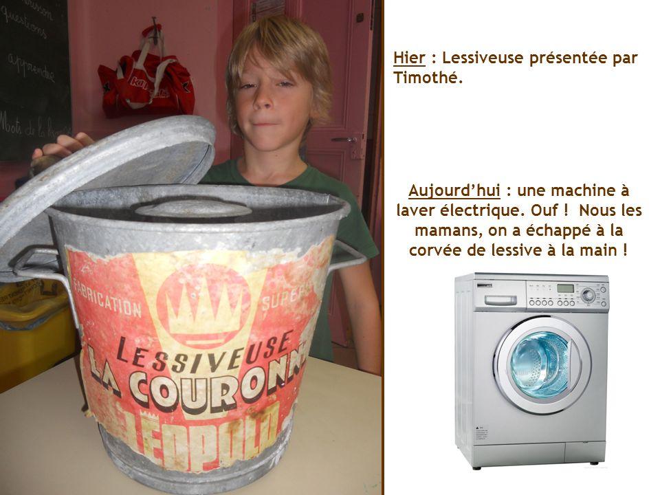 Hier : Lessiveuse présentée par Timothé.Aujourdhui : une machine à laver électrique.