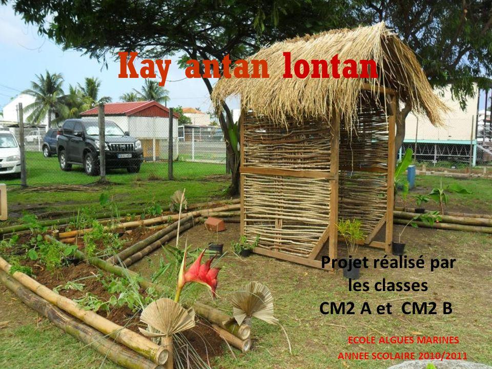 Projet réalisé par les classes CM2 A et CM2 B ECOLE ALGUES MARINES ANNEE SCOLAIRE 2010/2011 Kay antan lontan