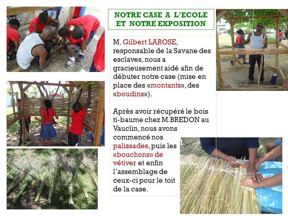 M. Gilbert LAROSE, responsable de la Savane des esclaves, nous a gracieusement aidé afin de débuter notre case (mise en place des «montants», des «bou
