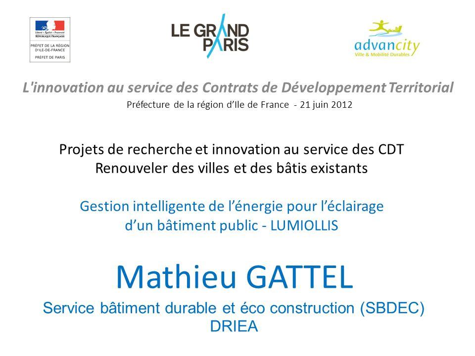 L'innovation au service des Contrats de Développement Territorial Préfecture de la région dIle de France - 21 juin 2012 Mathieu GATTEL Service bâtimen