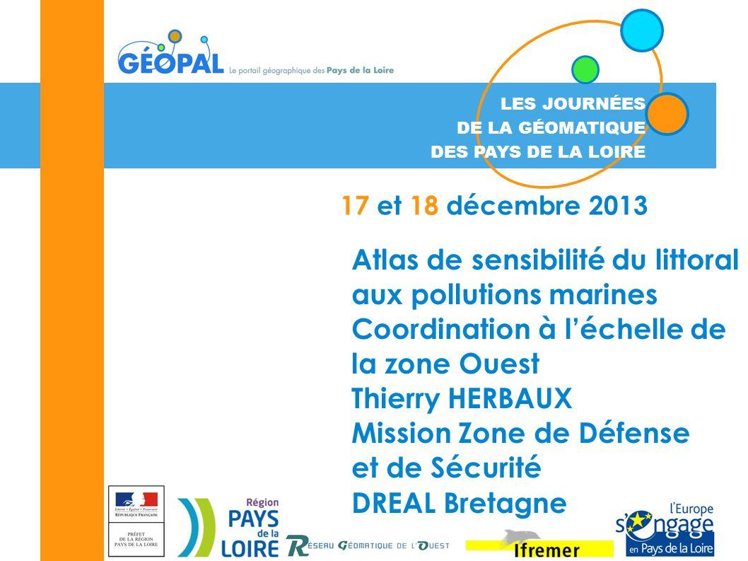 LES JOURNÉES DE LA GÉOMATIQUE DES PAYS DE LA LOIRE 17 et 18 décembre 2013 Atlas de sensibilité du littoral aux pollutions marines Coordination à léche