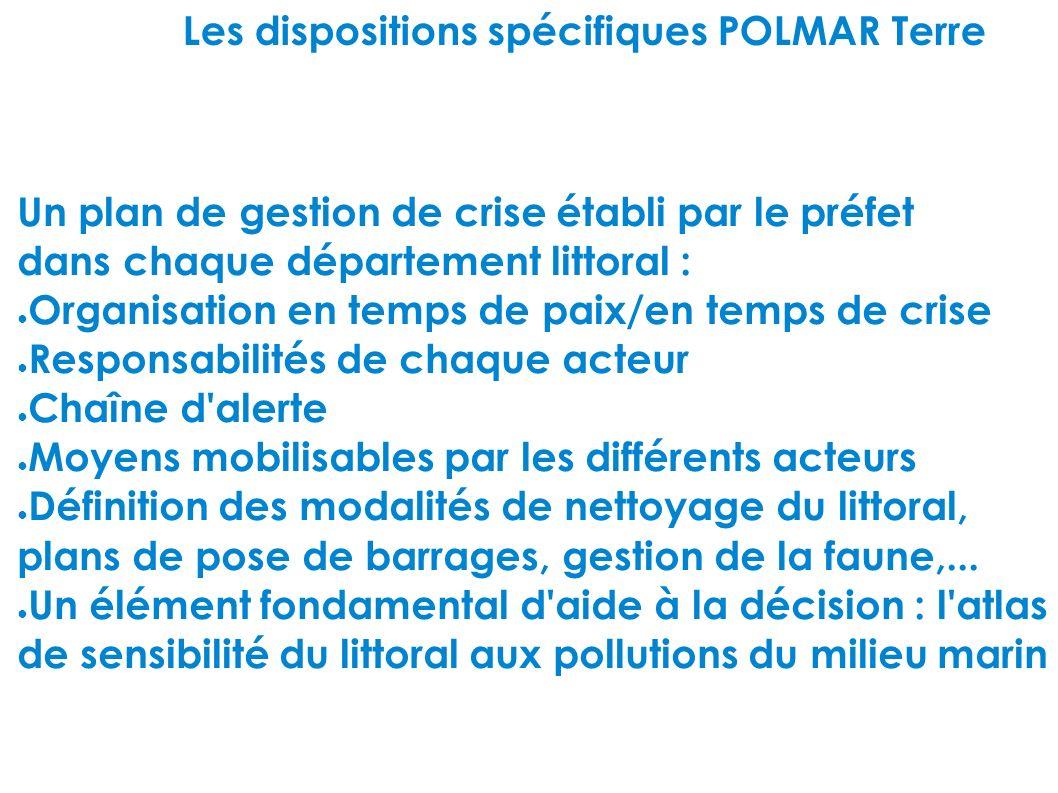 Les dispositions spécifiques POLMAR Terre Un plan de gestion de crise établi par le préfet dans chaque département littoral : Organisation en temps de