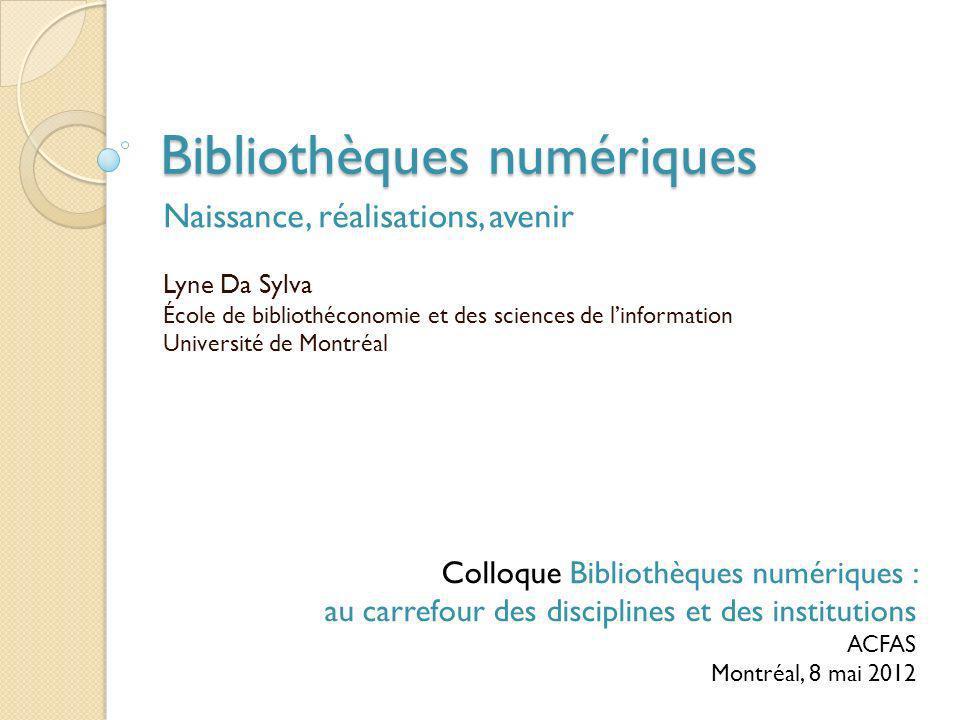 Bibliothèques numériques Naissance, réalisations, avenir Lyne Da Sylva École de bibliothéconomie et des sciences de linformation Université de Montréa