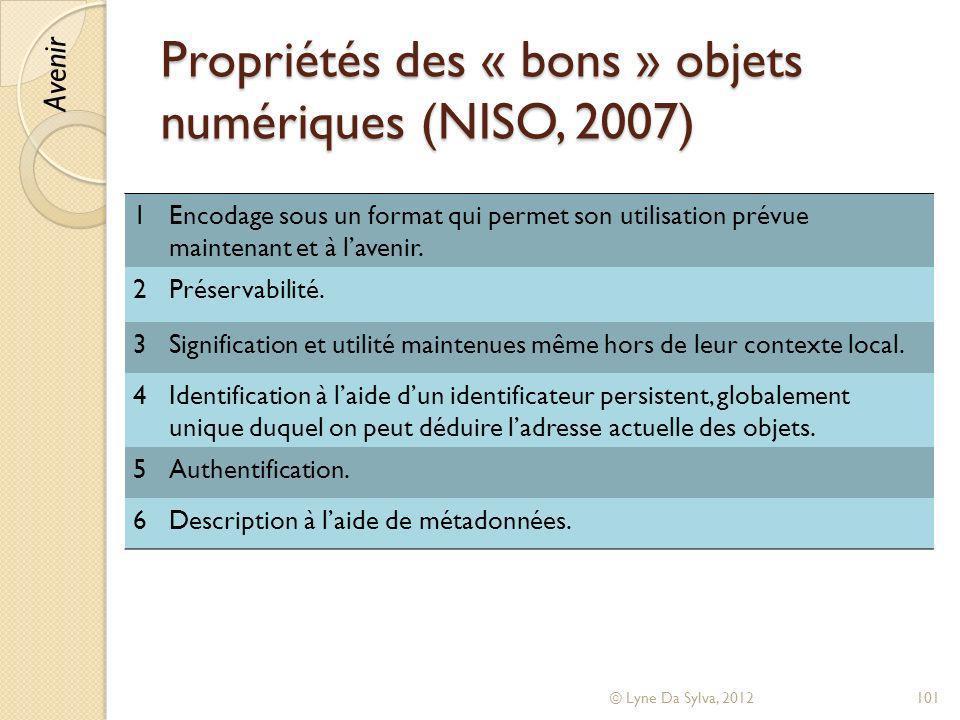Propriétés des « bons » objets numériques (NISO, 2007) © Lyne Da Sylva, 2012101 1Encodage sous un format qui permet son utilisation prévue maintenant