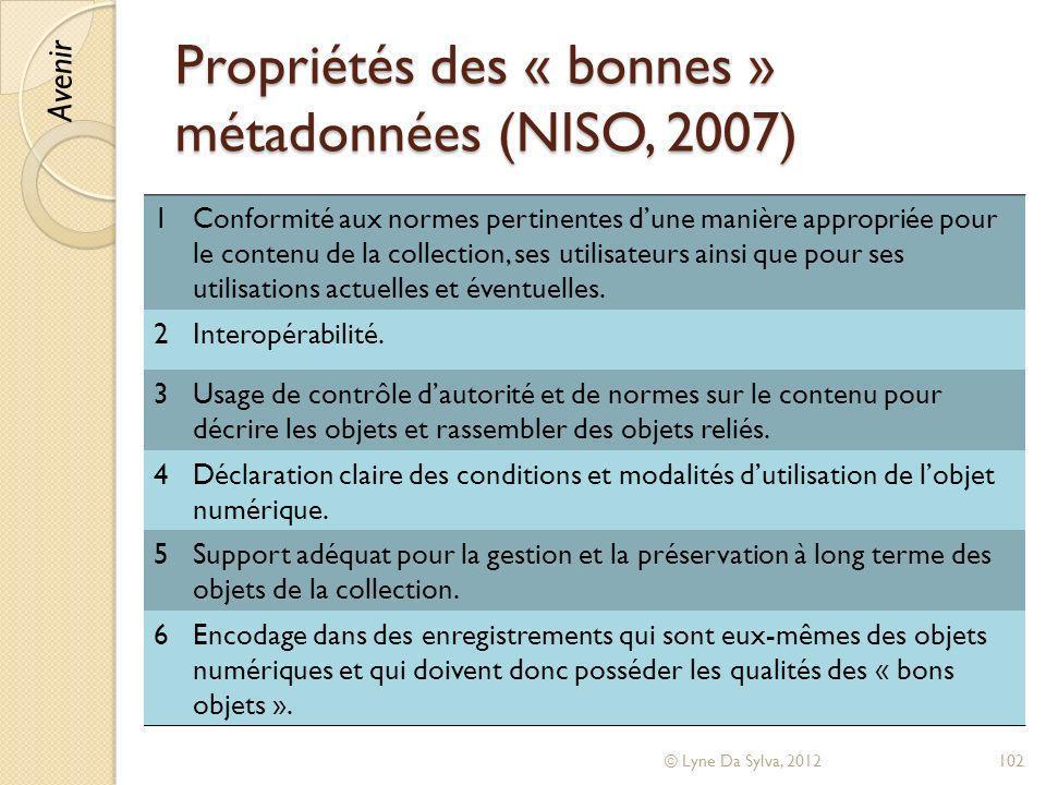 Propriétés des « bonnes » métadonnées (NISO, 2007) © Lyne Da Sylva, 2012102 1Conformité aux normes pertinentes dune manière appropriée pour le contenu