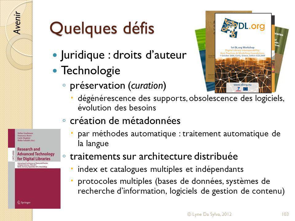 Quelques défis Juridique : droits dauteur Technologie préservation (curation) dégénérescence des supports, obsolescence des logiciels, évolution des b