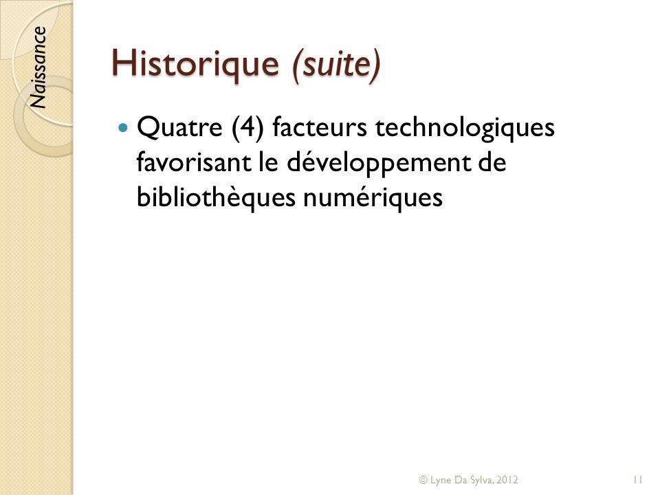 Historique (suite) Quatre (4) facteurs technologiques favorisant le développement de bibliothèques numériques © Lyne Da Sylva, 201211 Naissance