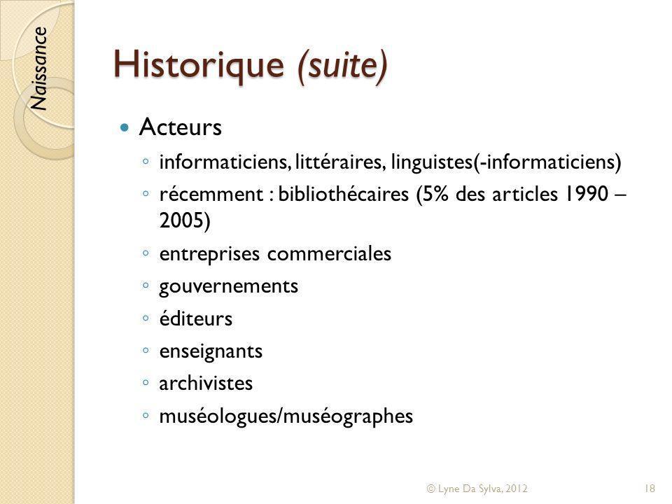 Historique (suite) Acteurs informaticiens, littéraires, linguistes(-informaticiens) récemment : bibliothécaires (5% des articles 1990 – 2005) entrepri