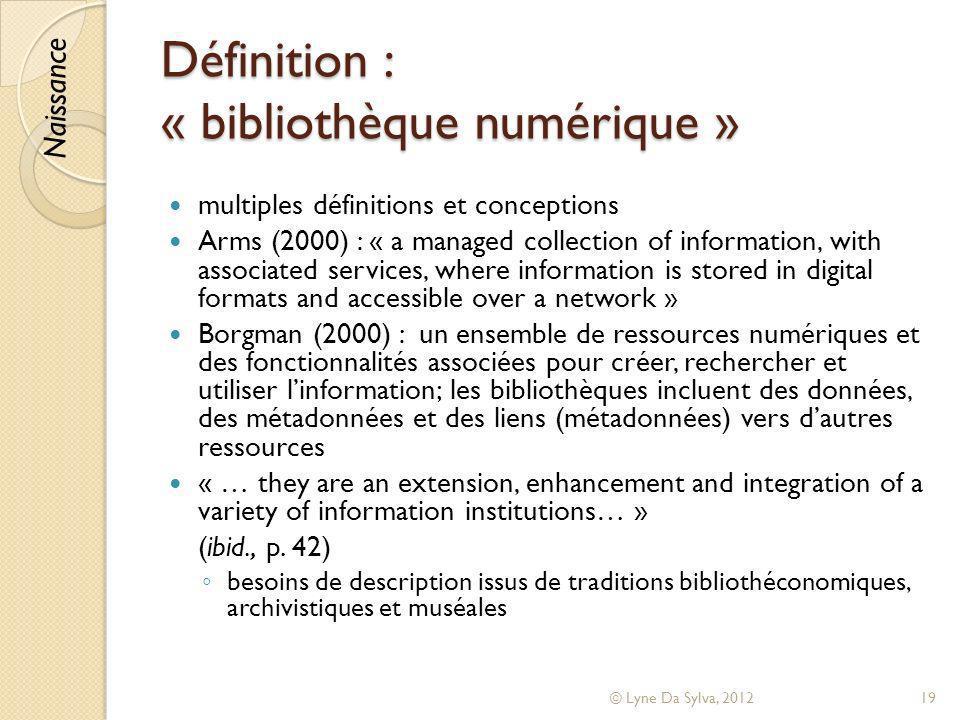 Définition : « bibliothèque numérique » multiples définitions et conceptions Arms (2000) : « a managed collection of information, with associated serv