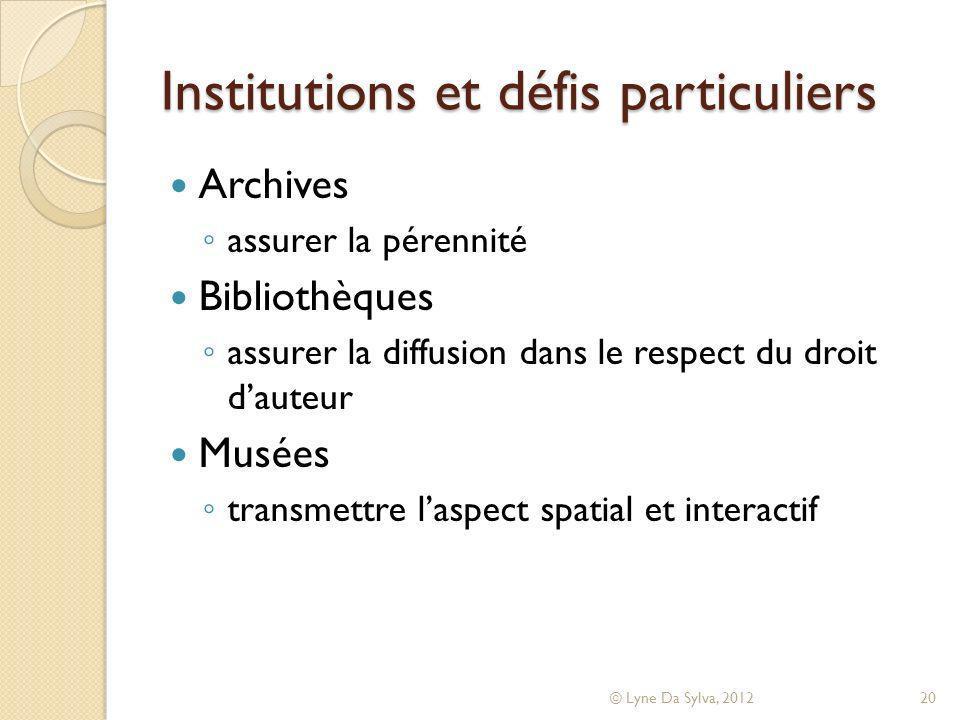 Institutions et défis particuliers Archives assurer la pérennité Bibliothèques assurer la diffusion dans le respect du droit dauteur Musées transmettr