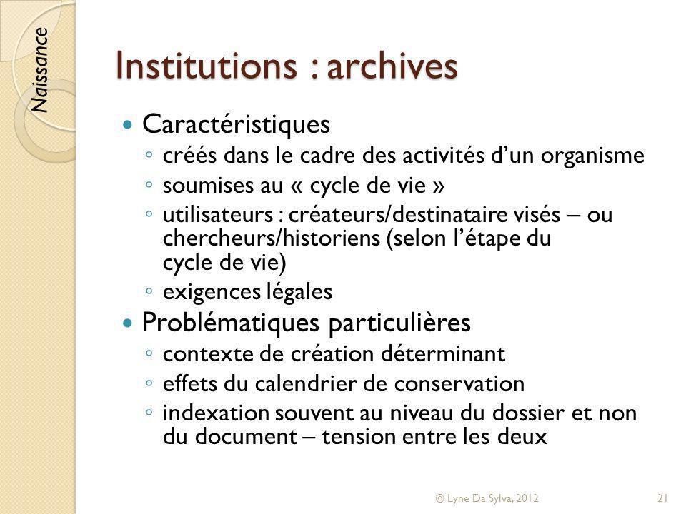 Institutions : archives Caractéristiques créés dans le cadre des activités dun organisme soumises au « cycle de vie » utilisateurs : créateurs/destina