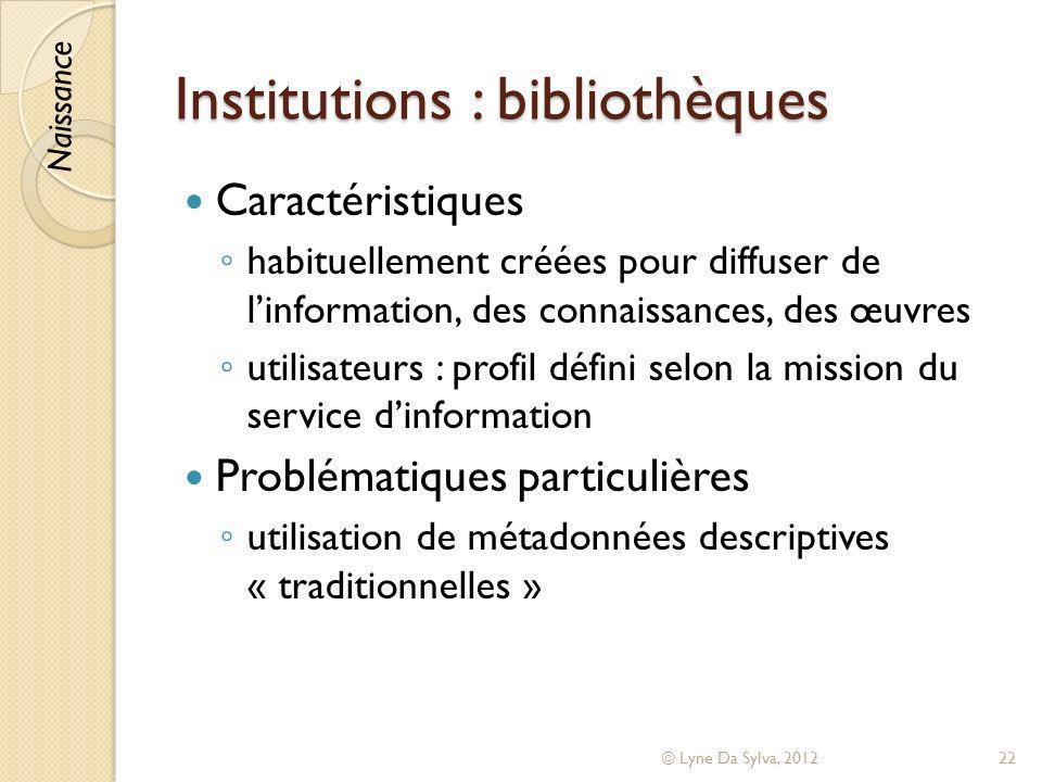 Institutions : bibliothèques Caractéristiques habituellement créées pour diffuser de linformation, des connaissances, des œuvres utilisateurs : profil