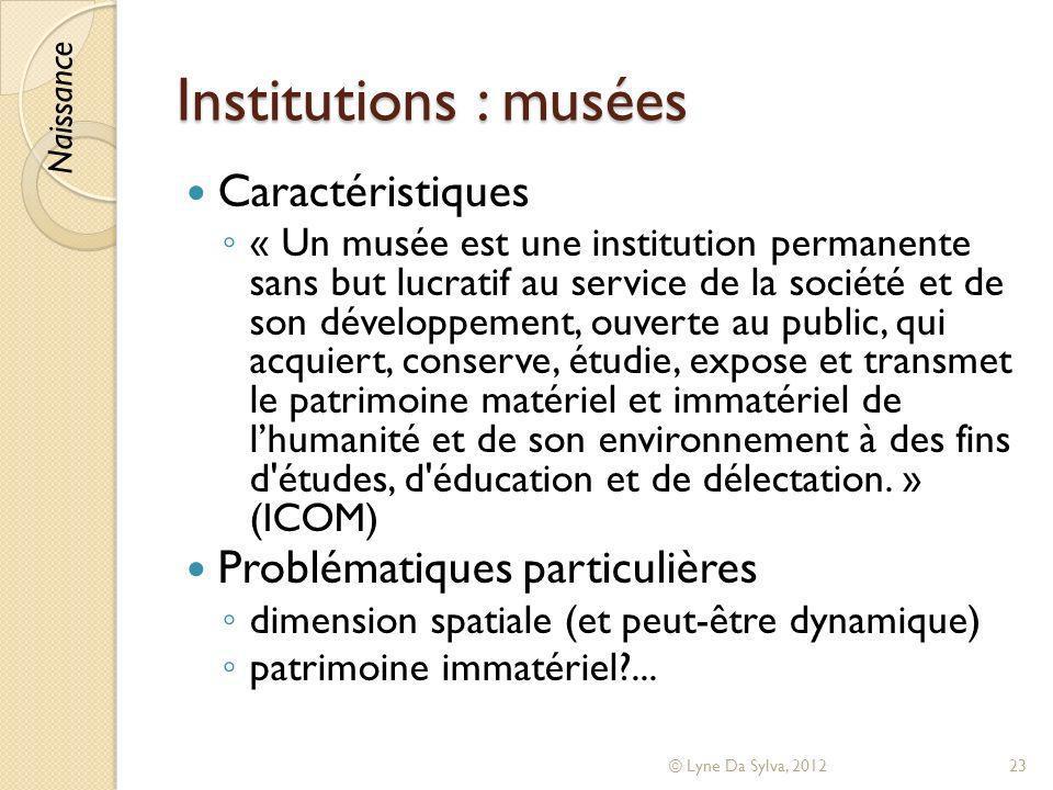 Institutions : musées Caractéristiques « Un musée est une institution permanente sans but lucratif au service de la société et de son développement, o