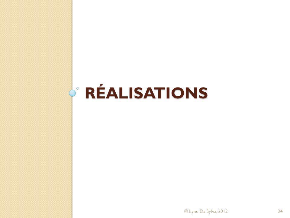 RÉALISATIONS © Lyne Da Sylva, 201224