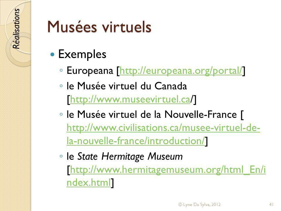 Musées virtuels Exemples Europeana [http://europeana.org/portal/]http://europeana.org/portal/ le Musée virtuel du Canada [http://www.museevirtuel.ca/]