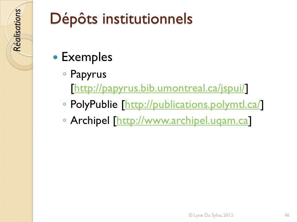 Dépôts institutionnels Exemples Papyrus [http://papyrus.bib.umontreal.ca/jspui/]http://papyrus.bib.umontreal.ca/jspui/ PolyPublie [http://publications