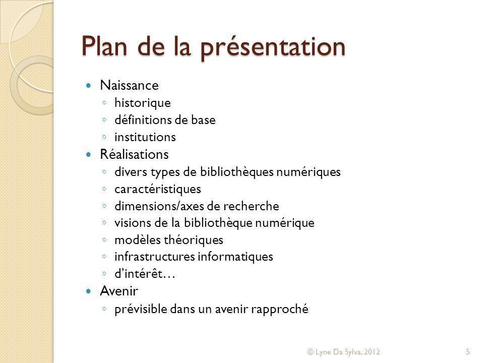 Plan de la présentation Bibliothèques numériques Naissance Réalisations Avenir © Lyne Da Sylva, 20126