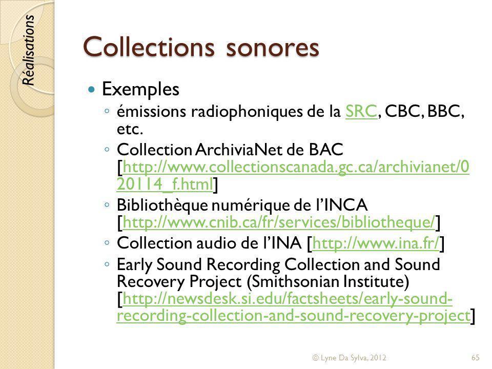 Collections sonores Exemples émissions radiophoniques de la SRC, CBC, BBC, etc.SRC Collection ArchiviaNet de BAC [http://www.collectionscanada.gc.ca/a