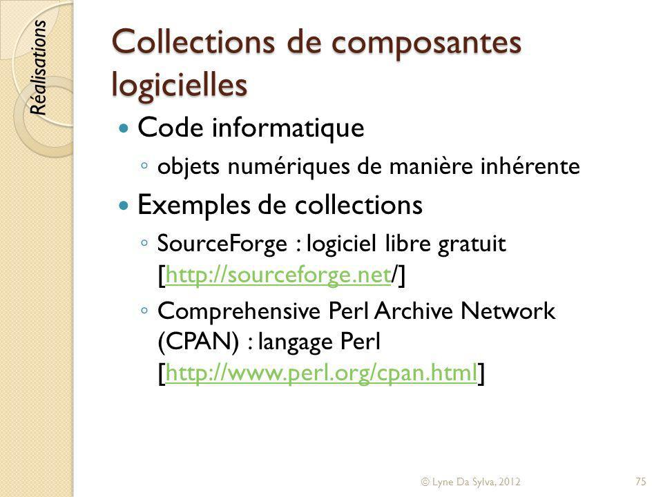 Collections de composantes logicielles Code informatique objets numériques de manière inhérente Exemples de collections SourceForge : logiciel libre g