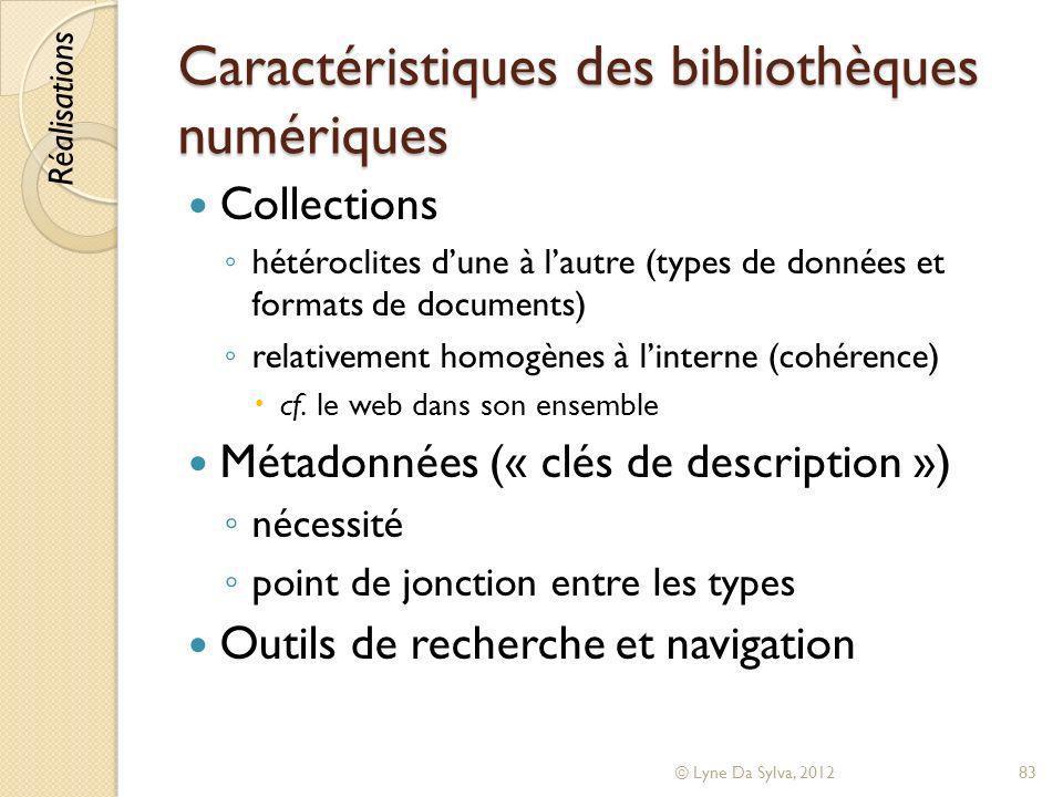 Caractéristiques des bibliothèques numériques Collections hétéroclites dune à lautre (types de données et formats de documents) relativement homogènes